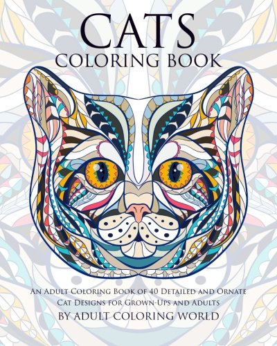 Cats Coloring Book: An Adult Coloring Book of 40 Detailed and Ornate Cat Designs for Grown-Ups and Adults (Animal Coloring Books for Adults) (Volume 3) PDF