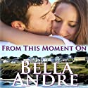 From This Moment On: The Sullivans, Book 2 (       UNABRIDGED) by Bella Andre Narrated by Eva Kaminsky