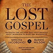 The Lost Gospel: Decoding the Ancient Text That Reveals Jesus' Marriage to Mary the Magdalene | [Simcha Jacobovici, Barrie Wilson]