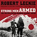 Strong Men Armed: The United States Marines Against Japan (       UNABRIDGED) by Robert Leckie Narrated by Johnny Heller