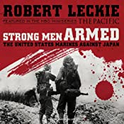 Strong Men Armed: The United States Marines Against Japan | [Robert Leckie]