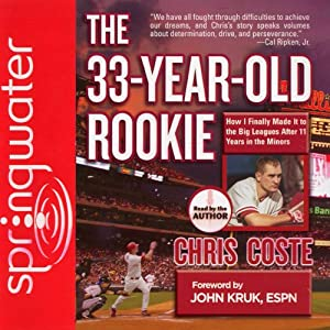 The 33-Year-Old Rookie: How I Finally Made It to the Big Leagues After Eleven Years in the Minors | [Chris Coste]