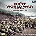 The First World War, 1914-1918: A Global Conflict Audiobook by  Go Entertain, Alan Wakefield Narrated by Bob Barton