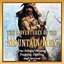 The Adventures of the Mountain Men: True Tales of Hunting, Trapping, Fighting, and Survival Audiobook by Stephen Brennan Narrated by Kevin Stillwell