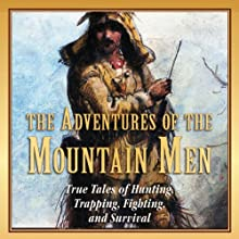 The Adventures of the Mountain Men: True Tales of Hunting, Trapping, Fighting, and Survival (       UNABRIDGED) by Stephen Brennan Narrated by Kevin Stillwell