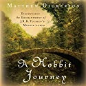 A Hobbit Journey: Discovering the Enchantment of J. R. R. Tolkien's Middle-earth (       UNABRIDGED) by Matthew Dickerson Narrated by Alan Sklar