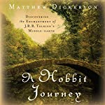 A Hobbit Journey: Discovering the Enchantment of J. R. R. Tolkien's Middle-earth | Matthew Dickerson