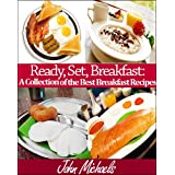 Ready, Set, Breakfast: A Collection of the Best Breakfast Recipes (Southern Cooking Book 2) ~ John Michaels