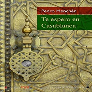 Te espero en Casablanca [I Expect You in Casablanca] | [Pedro Menchén]