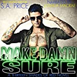 Make Damn Sure: A 13 Shades of Red Novel, Book 3 | S.A. Price