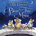 Bless This Mouse Audiobook by Lois Lowry Narrated by Bernadette Dunne