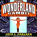 The Cybernetic Walrus: The Wonderland Gambit, Book 1 Audiobook by Jack L. Chalker Narrated by Andy Caploe