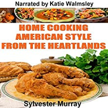 Home Cooking American Style from the Heartlands Audiobook by Sylvester Murray Narrated by Katie Walmsley