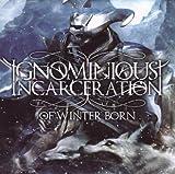 echange, troc Ignominious Incarceration - Of Winter Born
