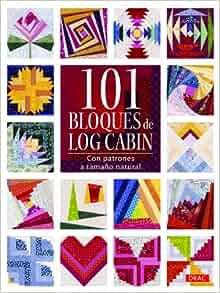 101 Bloques de Log Cabin: con patrones a tamaño natural: VV.AA