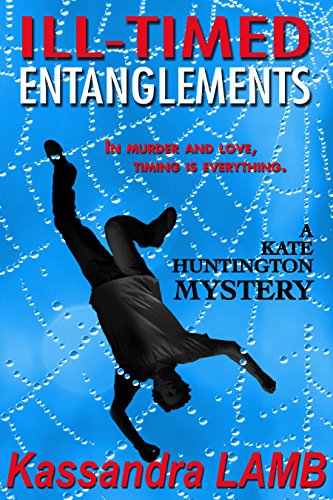E-book - ILL-TIMED ENTANGLEMENTS, A Kate Huntington Mystery by Kassandra Lamb