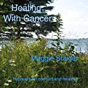 Healing with Cancer: Hypnosis for Comfort and Healing (       UNABRIDGED) by Maggie Staiger