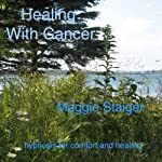 Healing with Cancer: Hypnosis for Comfort and Healing | Maggie Staiger