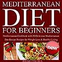 Mediterranean Diet for Beginners: Mediterranean Cookbook for Beginners Audiobook by  Healthy Living Diets Narrated by Chris Ingalls