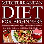Mediterranean Diet for Beginners: Mediterranean Cookbook for Beginners |  Healthy Living Diets