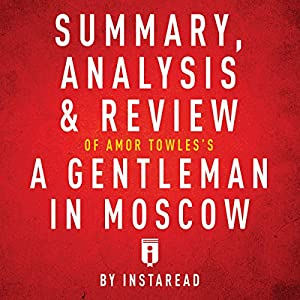 Summary, Analysis & Review of Amor Towles's A Gentleman in Moscow by Instaread Audiobook