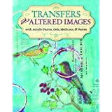 Transfers and Altered Images: with Acrylic Gels and Mediums ~ Chris Cozen