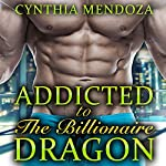 Menage: Addicted to the Billionaire Dragon | Cynthia Mendoza