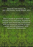 img - for How Canada is Governed: A Short Account of its Executive, Legislative, Judicial and Municipal Institutions, with an historical outline of their origin and development with numerous Illustrations book / textbook / text book