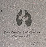 img - for You Gotta Get Out of The Woods... : What I Have Learned Living on the Gunflint Trail & Canoeing the Boundary Waters Canoe Area Wilderness book / textbook / text book