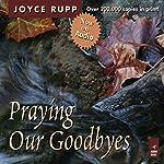 Praying Our Goodbyes: A Spiritual Companion Through Life's Losses and Sorrows | Joyce Rupp
