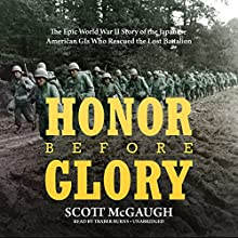 Honor Before Glory: The Epic World War II Story of the Japanese American GIs Who Rescued the Lost Battalion Audiobook by Scott McGaugh Narrated by Traber Burns