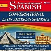 Conversational Latin-American Spanish 2: 4 Hours of Intensive Conversation Training (English and Spanish Edition) | [Mark Frobose]