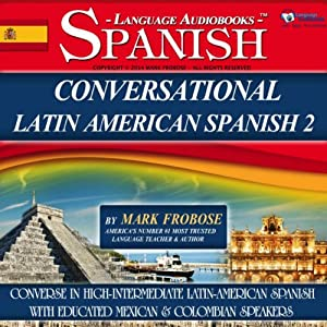 Conversational Latin-American Spanish 2: 4 Hours of Intensive Conversation Training (English and Spanish Edition) | [Mark Frobose]