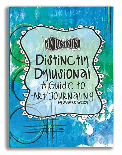 Ranger Distinctly Dylusional A Guide to Art Journaling Bookends