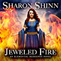 Jeweled Fire: Elemental Blessings, Book 3 (       UNABRIDGED) by Sharon Shinn Narrated by Jennifer Van Dyck