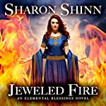 Jeweled Fire: Elemental Blessings, Book 3 | Sharon Shinn