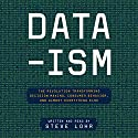 Data-ism: The Revolution Transforming Decision Making, Consumer Behavior, and Almost Everything Else Hörbuch von Steve Lohr Gesprochen von: Steve Lohr