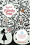 Beyond the Family Tree: A 21st-century Guide to Exploring Your Roots and Creating Connections (1584797975) by Worick, Jennifer