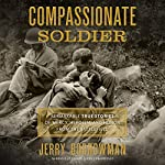Compassionate Soldier: Remarkable True Stories of Mercy, Heroism, and Honor from the Battlefield | Jerry Borrowman