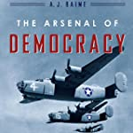 The Arsenal of Democracy: FDR, Detroi...