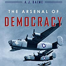The Arsenal of Democracy: FDR, Detroit, and an Epic Quest to Arm an America at War (       UNABRIDGED) by A. J. Baime Narrated by Peter Berkrot