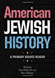 American Jewish History: A Primary Source Reader (Brandeis Series in American Jewish History, Culture, and Life)