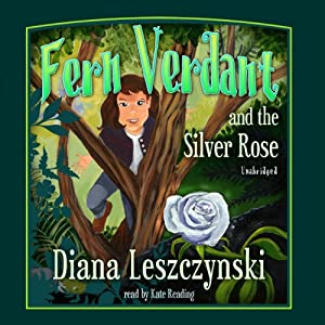 Fern Verdant and the Silver Rose | [Diana Leszczynski]