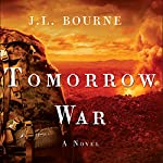 Tomorrow War: The Chronicles of Max [Redacted], Book 1 (       UNABRIDGED) by J. L. Bourne Narrated by Kevin T. Collins, Jay Snyder