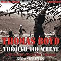 Through the Wheat: A Novel of the World War I Marines (       UNABRIDGED) by Thomas Boyd Narrated by Gene Engene