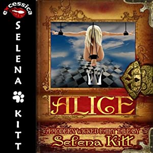 Alice: A BDSM Fairy Tale: Modern Wicked Fairy Tales | [Selena Kitt]