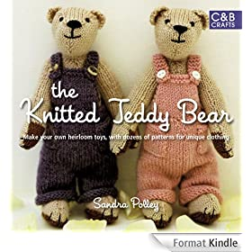 The Knitted Teddy Bear: Make Your Own Heirloom Toys, with Dozens of Paterns for Unique Clothing (English Edition)