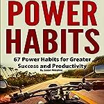Power Habits: 67 Power Habits for Greater Success and Productivity   Jason Mileshko