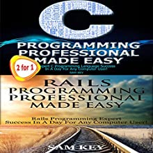 C Programming Professional Made Easy & Rails Programming Professional Made Easy Audiobook by Sam Key Narrated by Millian Quinteros