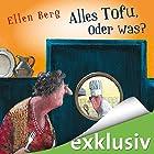 Alles Tofu, oder was? Hörbuch von Ellen Berg Gesprochen von: Tessa Mittelstaedt